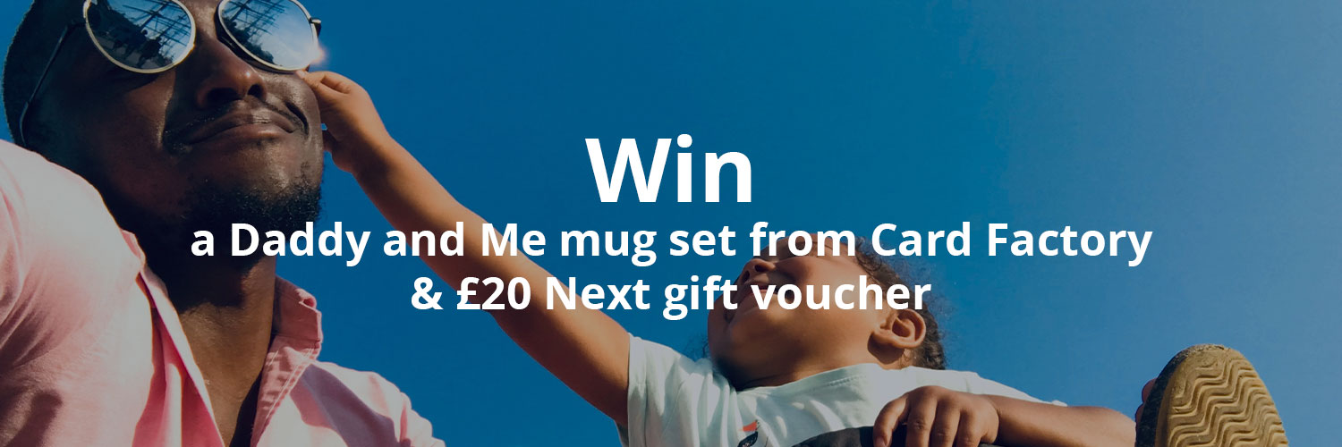 win a Daddy and Me mug set from Card Factory and £20 Next gift voucher